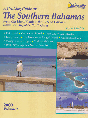 The Southern Bahamas Cruising Guide from Cat Island South to The Turks, Vol. 2